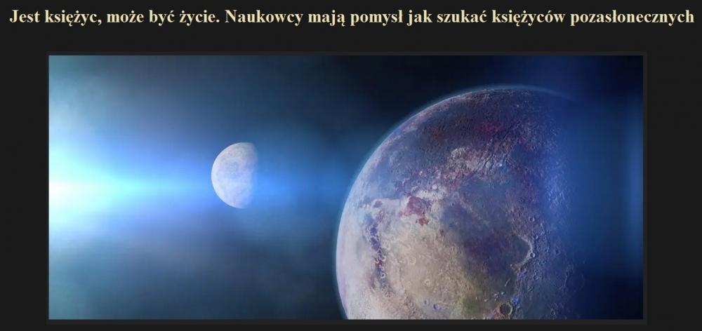 Jest księżyc, może być życie. Naukowcy mają pomysł jak szukać księżyców pozasłonecznych.jpg