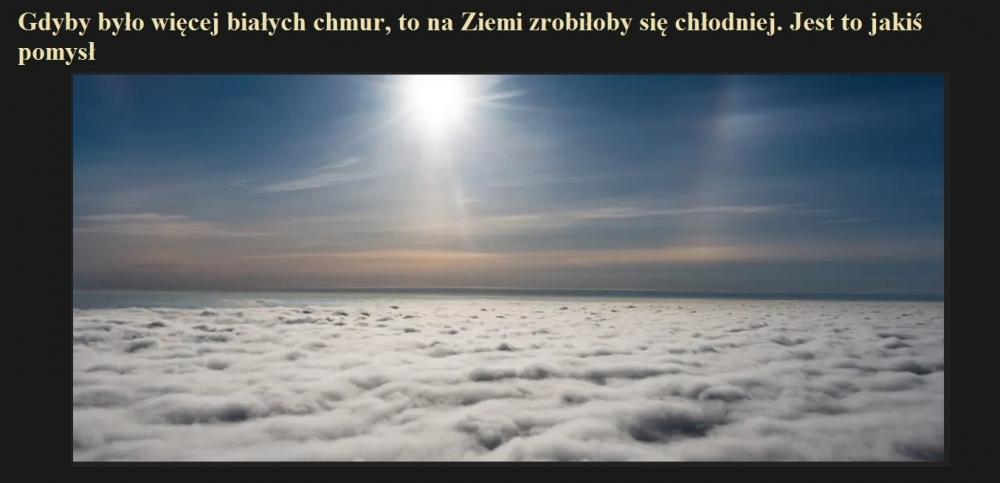 Gdyby było więcej białych chmur, to na Ziemi zrobiłoby się chłodniej. Jest to jakiś pomysł.jpg
