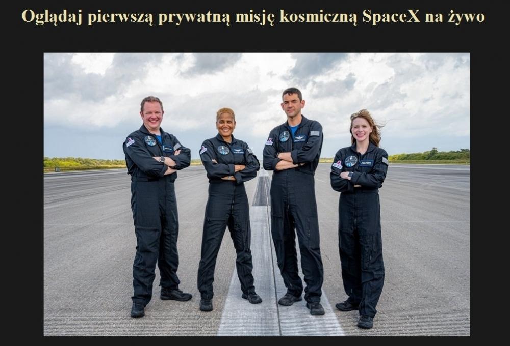 Oglądaj pierwszą prywatną misję kosmiczną SpaceX na żywo.jpg